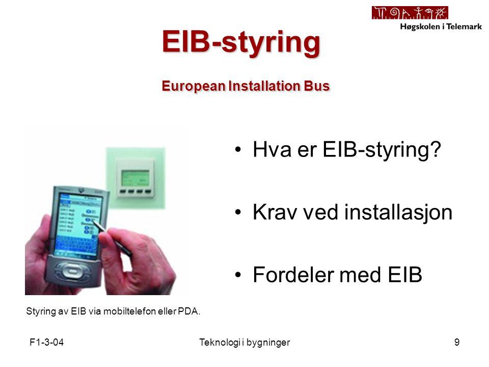 F1-3-04Teknologi i bygninger9 EIB-styring European Installation Bus Styring av EIB via mobiltelefon eller PDA.