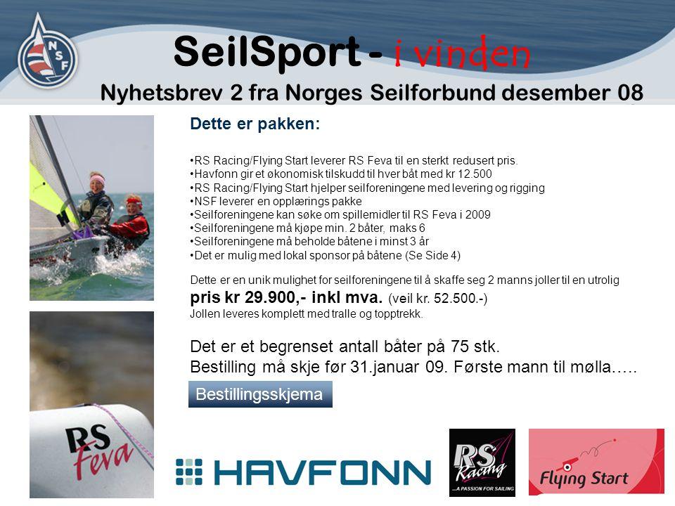 SeilSport - i vinden Nyhetsbrev 2 fra Norges Seilforbund desember 08 Dette er pakken: •RS Racing/Flying Start leverer RS Feva til en sterkt redusert pris.