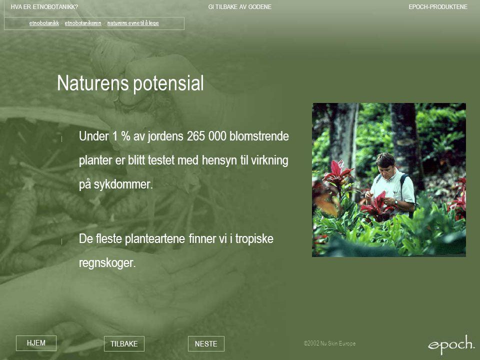 HVA ER ETNOBOTANIKK?GI TILBAKE AV GODENEEPOCH-PRODUKTENE HJEM TILBAKENESTE ©2002 Nu Skin Europe Naturens potensial | Under 1 % av jordens 265 000 blom
