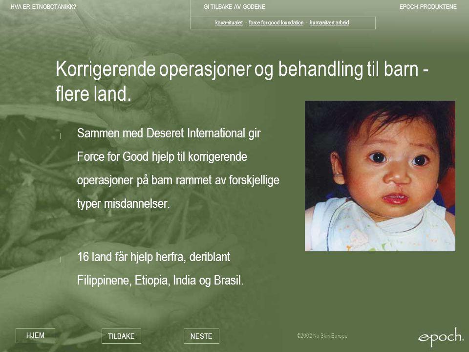 HVA ER ETNOBOTANIKK?GI TILBAKE AV GODENEEPOCH-PRODUKTENE HJEM TILBAKENESTE ©2002 Nu Skin Europe Korrigerende operasjoner og behandling til barn - fler