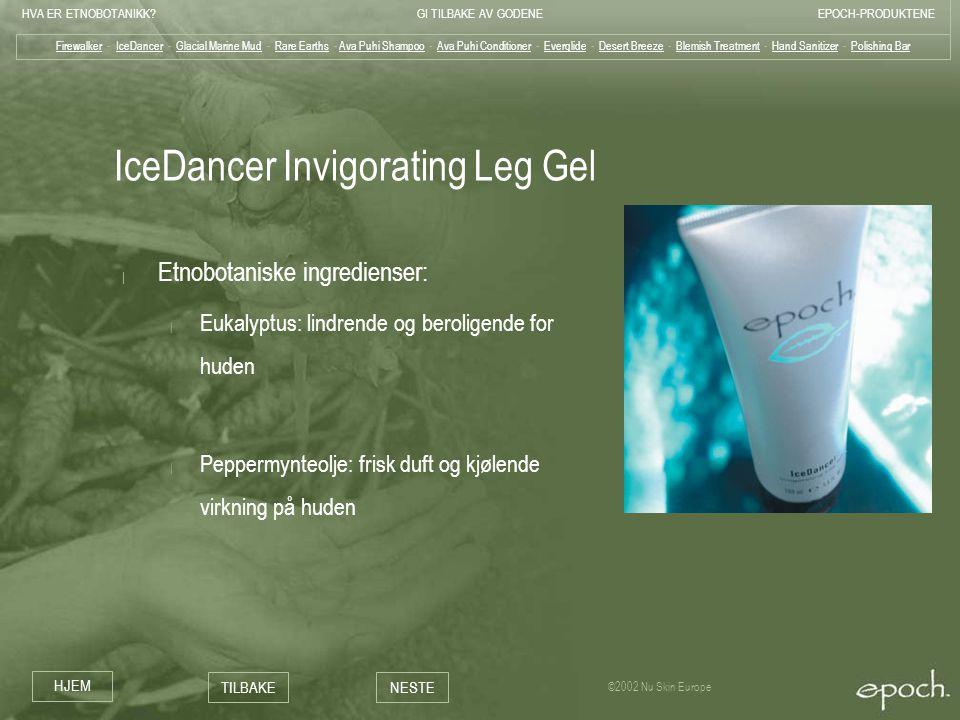 HVA ER ETNOBOTANIKK?GI TILBAKE AV GODENEEPOCH-PRODUKTENE HJEM TILBAKENESTE ©2002 Nu Skin Europe IceDancer Invigorating Leg Gel | Etnobotaniske ingredi
