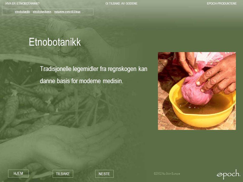 HVA ER ETNOBOTANIKK?GI TILBAKE AV GODENEEPOCH-PRODUKTENE HJEM TILBAKENESTE ©2002 Nu Skin Europe På jakt etter kuren | Etnobotanisk forskning - en effektiv måte å lokalisere planter med medisinsk virkning på.