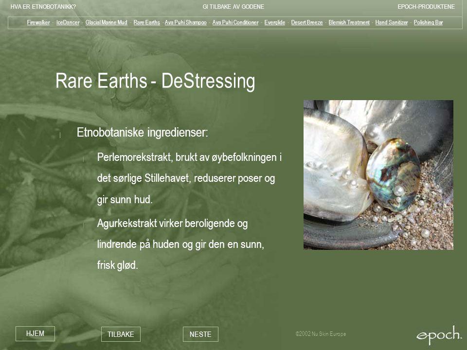 HVA ER ETNOBOTANIKK?GI TILBAKE AV GODENEEPOCH-PRODUKTENE HJEM TILBAKENESTE ©2002 Nu Skin Europe Rare Earths - DeStressing | Etnobotaniske ingredienser