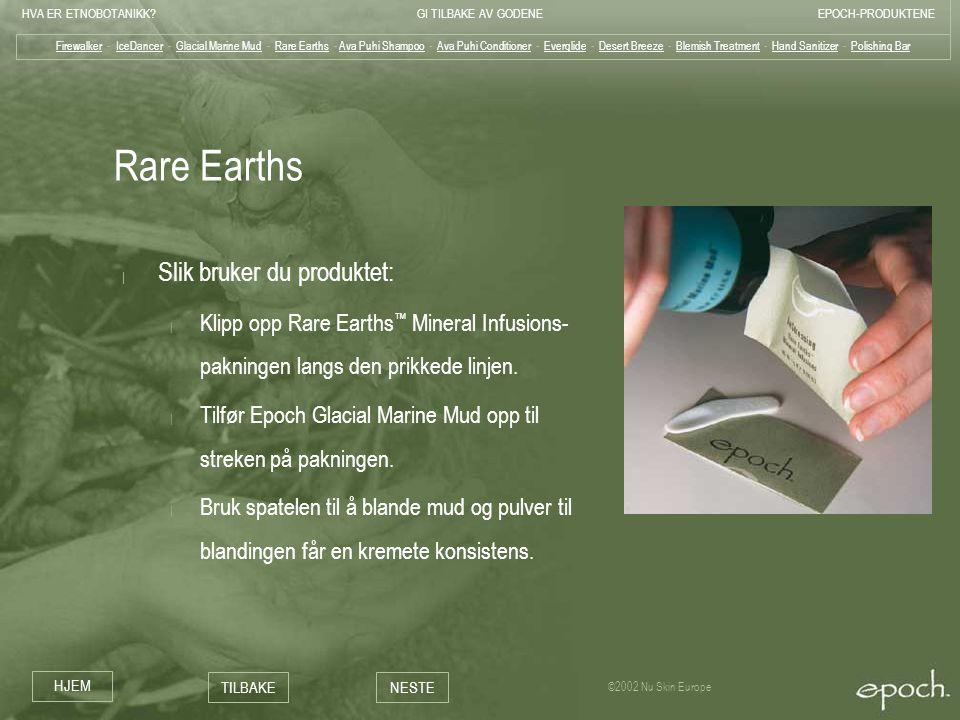 HVA ER ETNOBOTANIKK?GI TILBAKE AV GODENEEPOCH-PRODUKTENE HJEM TILBAKENESTE ©2002 Nu Skin Europe Rare Earths | Slik bruker du produktet: | Klipp opp Ra