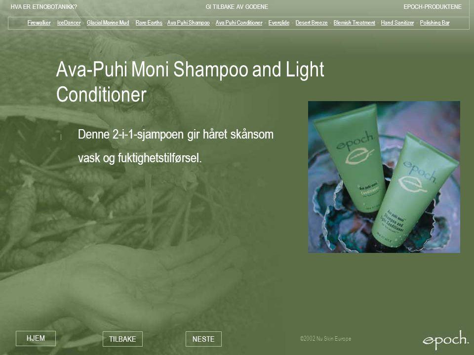 HVA ER ETNOBOTANIKK?GI TILBAKE AV GODENEEPOCH-PRODUKTENE HJEM TILBAKENESTE ©2002 Nu Skin Europe Ava-Puhi Moni Shampoo and Light Conditioner | Denne 2-