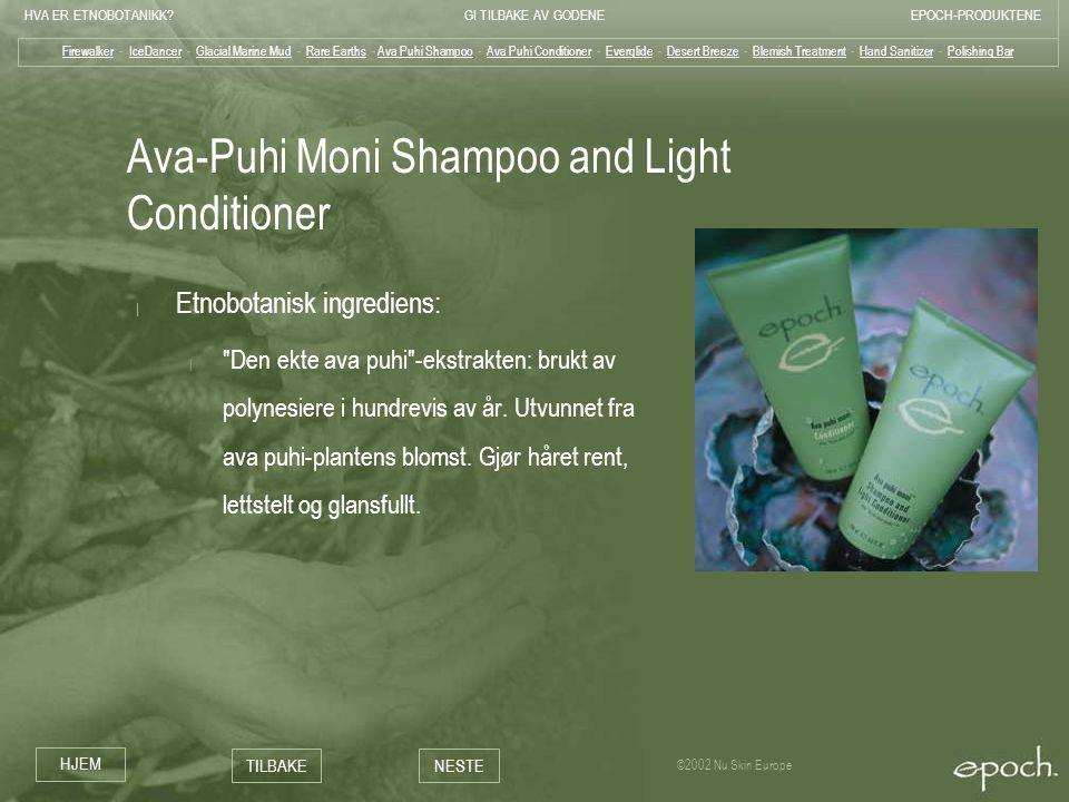 HVA ER ETNOBOTANIKK?GI TILBAKE AV GODENEEPOCH-PRODUKTENE HJEM TILBAKENESTE ©2002 Nu Skin Europe Ava-Puhi Moni Shampoo and Light Conditioner | Etnobota