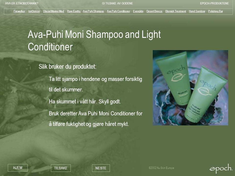 HVA ER ETNOBOTANIKK?GI TILBAKE AV GODENEEPOCH-PRODUKTENE HJEM TILBAKENESTE ©2002 Nu Skin Europe Ava-Puhi Moni Shampoo and Light Conditioner | Slik bru