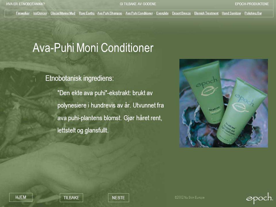 HVA ER ETNOBOTANIKK?GI TILBAKE AV GODENEEPOCH-PRODUKTENE HJEM TILBAKENESTE ©2002 Nu Skin Europe Ava-Puhi Moni Conditioner | Etnobotanisk ingrediens: |