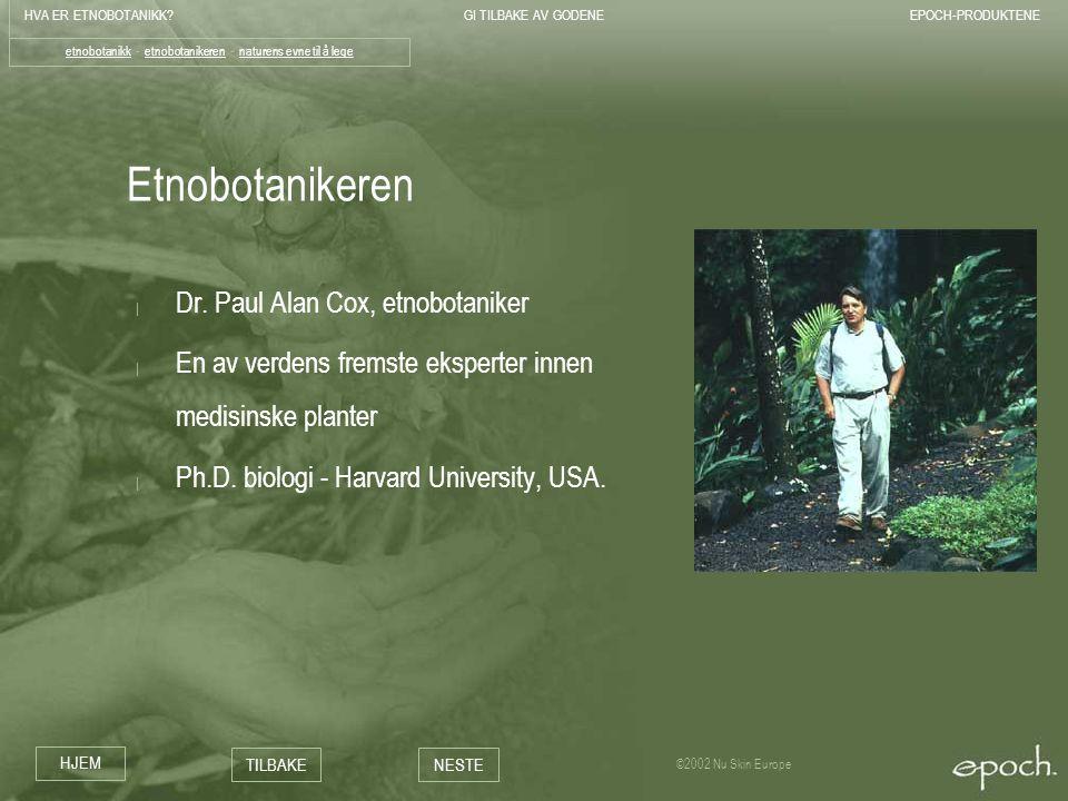 HVA ER ETNOBOTANIKK?GI TILBAKE AV GODENEEPOCH-PRODUKTENE HJEM TILBAKENESTE ©2002 Nu Skin Europe Etnobotanikeren | Dr. Paul Alan Cox, etnobotaniker | E