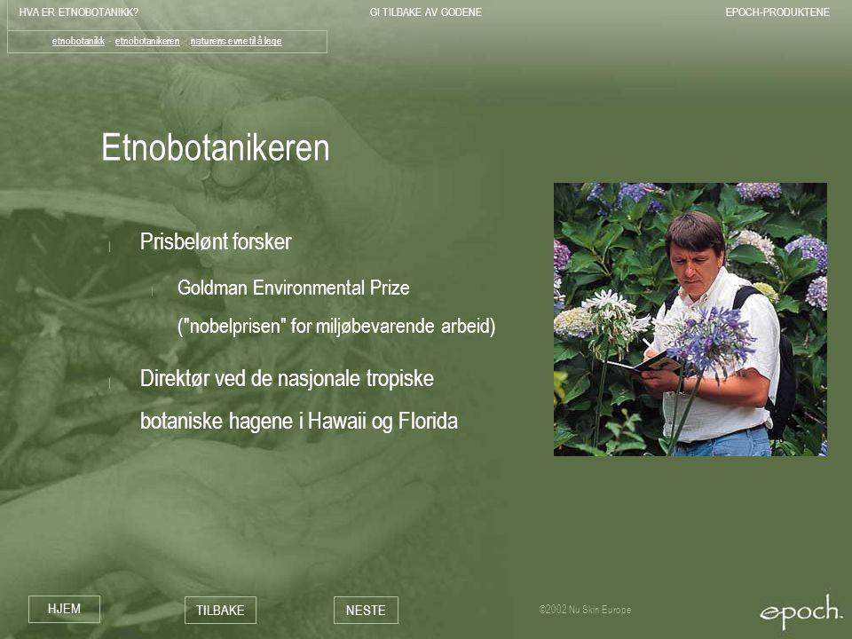 HVA ER ETNOBOTANIKK?GI TILBAKE AV GODENEEPOCH-PRODUKTENE HJEM TILBAKENESTE ©2002 Nu Skin Europe Etnobotanikeren | Prisbelønt forsker | Goldman Environ