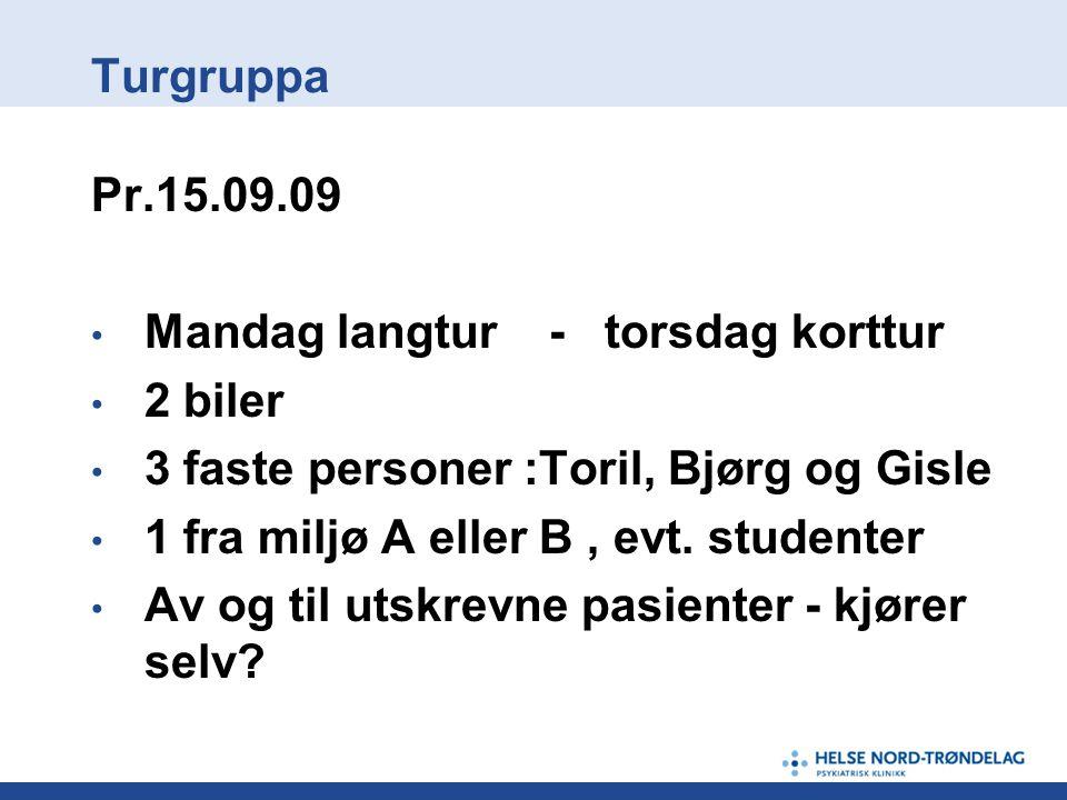 Pr.15.09.09 • Mandag langtur - torsdag korttur • 2 biler • 3 faste personer :Toril, Bjørg og Gisle • 1 fra miljø A eller B, evt. studenter • Av og til