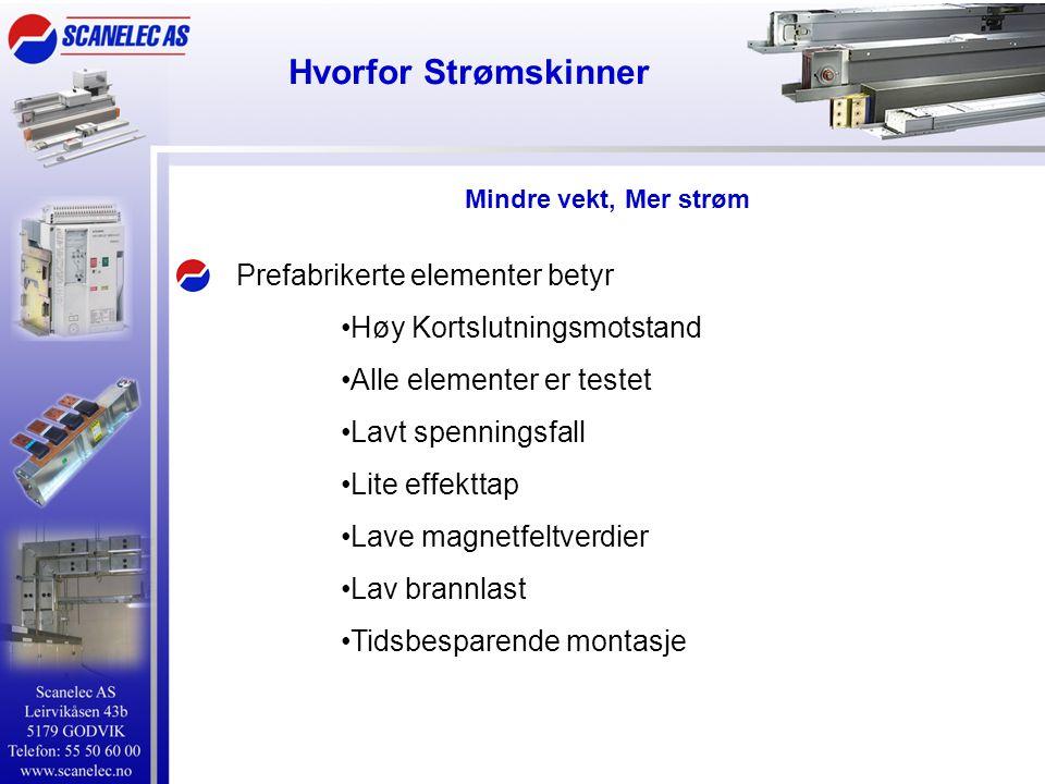 Hvorfor Strømskinner Prefabrikerte elementer betyr •Høy Kortslutningsmotstand •Alle elementer er testet •Lavt spenningsfall •Lite effekttap •Lave magn