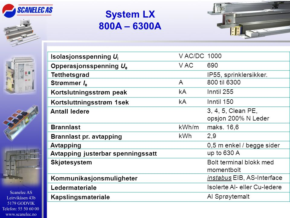Isolasjonsspenning U i V AC/DC1000 Opperasjonsspenning U e V AC690 TetthetsgradIP55, sprinklersikker. Strømmer I e A800 til 6300 Kortslutningsstrøm pe