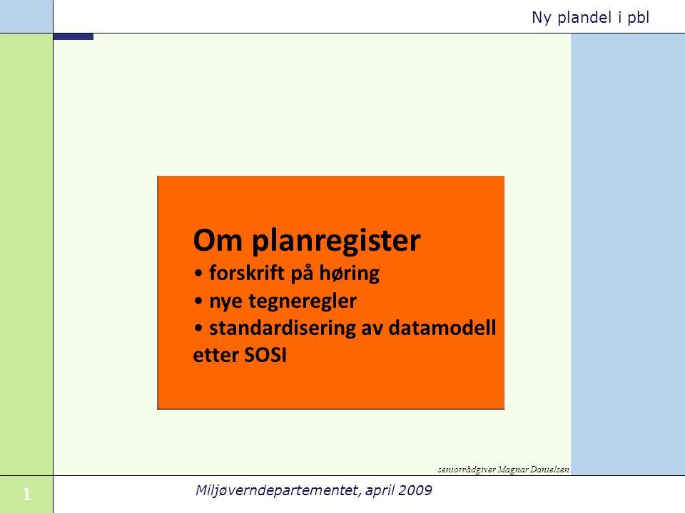 1 Miljøverndepartementet, april 2009 Ny plandel i pbl Om planregister • forskrift på høring • nye tegneregler • standardisering av datamodell etter SO