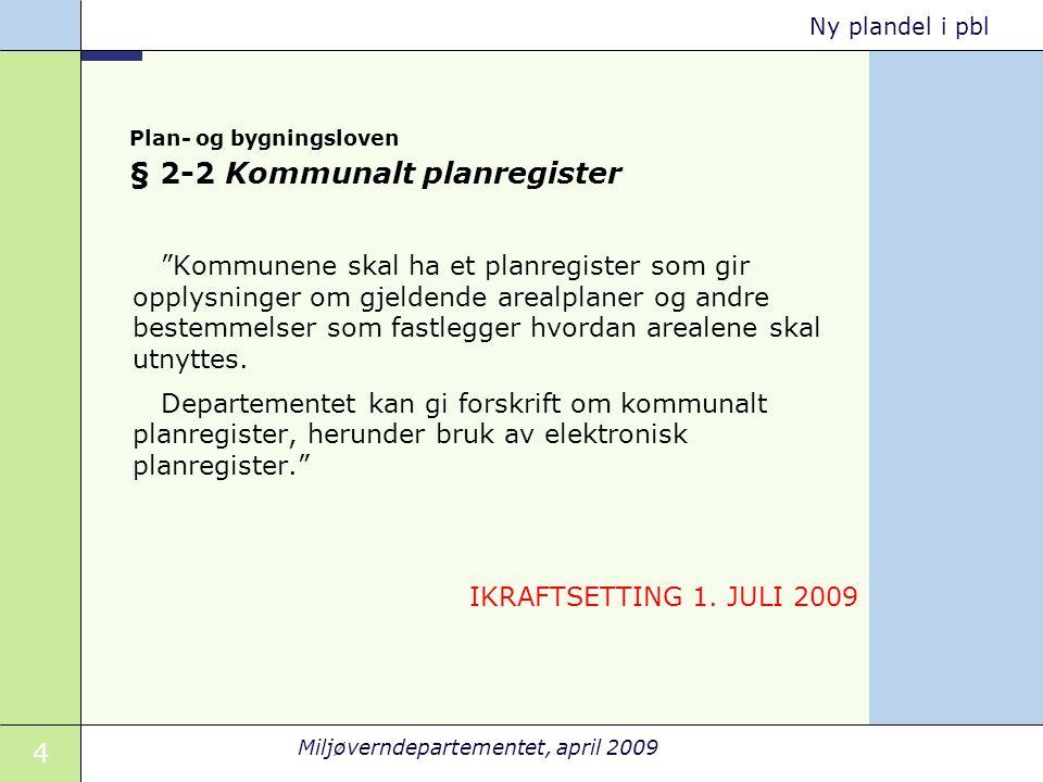 """4 Miljøverndepartementet, april 2009 Ny plandel i pbl Plan- og bygningsloven § 2-2 Kommunalt planregister """"Kommunene skal ha et planregister som gir o"""