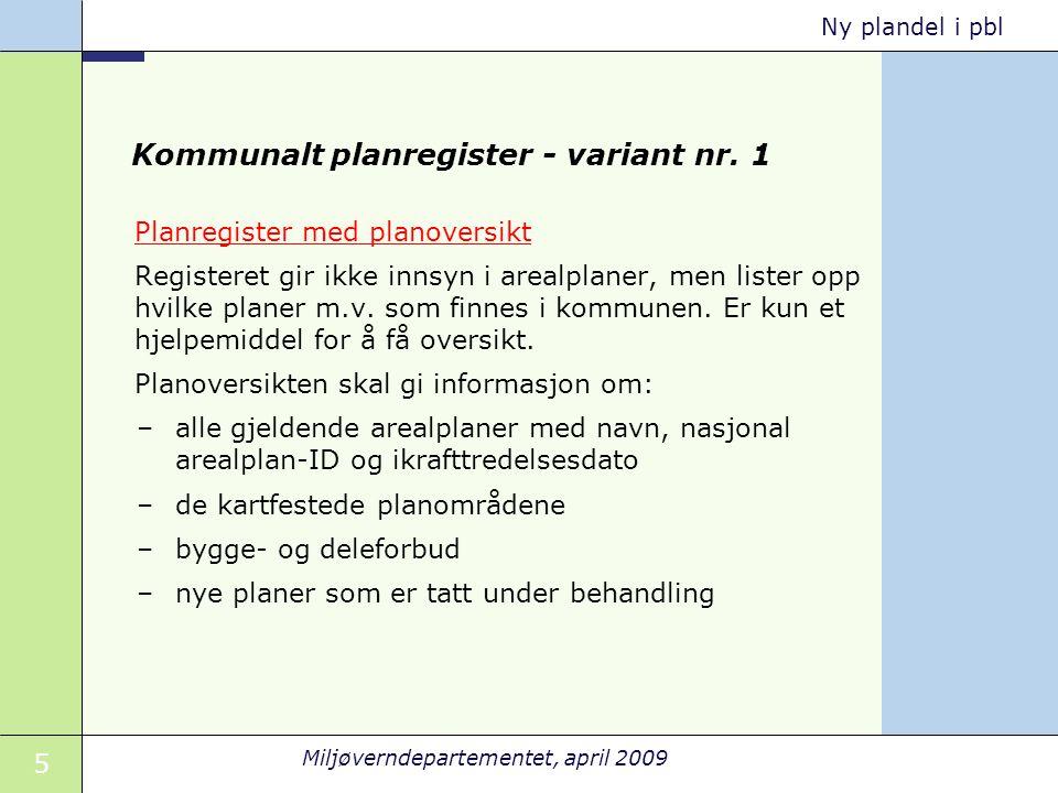 5 Miljøverndepartementet, april 2009 Ny plandel i pbl Kommunalt planregister - variant nr. 1 Planregister med planoversikt Registeret gir ikke innsyn