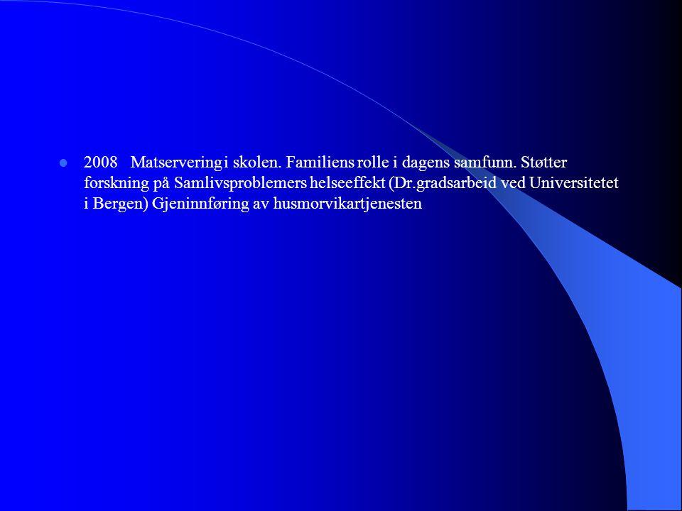  2008 Matservering i skolen. Familiens rolle i dagens samfunn. Støtter forskning på Samlivsproblemers helseeffekt (Dr.gradsarbeid ved Universitetet i