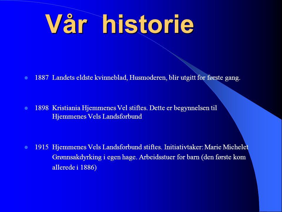  1887Landets eldste kvinneblad, Husmoderen, blir utgitt for første gang.  1898Kristiania Hjemmenes Vel stiftes. Dette er begynnelsen til Hjemmenes V