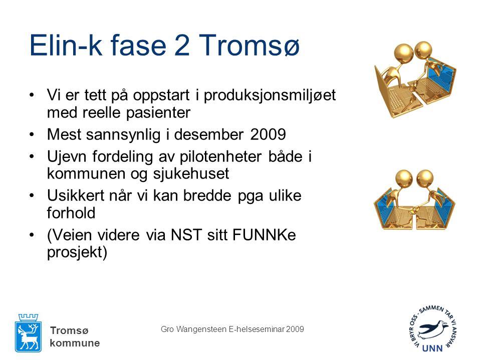 Tromsø kommune Gro Wangensteen E-helseseminar 2009 Elin-k fase 2 Tromsø •Vi er tett på oppstart i produksjonsmiljøet med reelle pasienter •Mest sannsynlig i desember 2009 •Ujevn fordeling av pilotenheter både i kommunen og sjukehuset •Usikkert når vi kan bredde pga ulike forhold •(Veien videre via NST sitt FUNNKe prosjekt)
