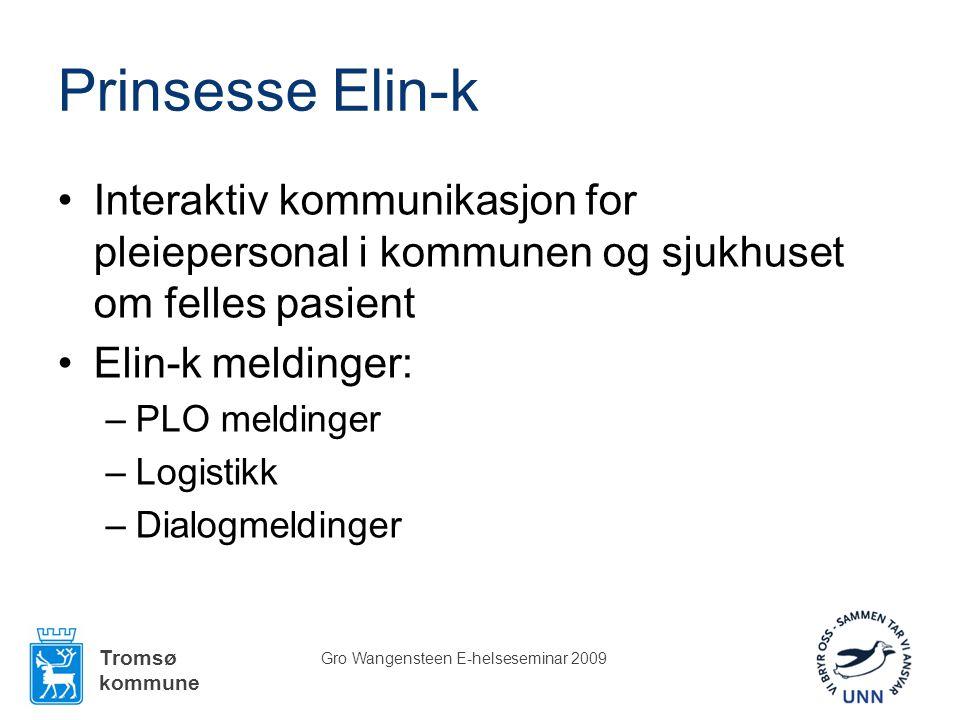 Tromsø kommune Gro Wangensteen E-helseseminar 2009 Prinsesse Elin-k •Interaktiv kommunikasjon for pleiepersonal i kommunen og sjukhuset om felles pasient •Elin-k meldinger: –PLO meldinger –Logistikk –Dialogmeldinger