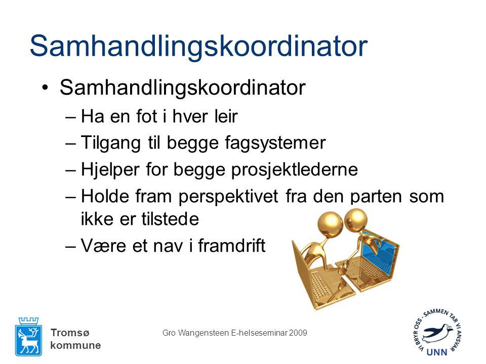 Tromsø kommune Gro Wangensteen E-helseseminar 2009 Samhandlingskoordinator •Samhandlingskoordinator –Ha en fot i hver leir –Tilgang til begge fagsyste