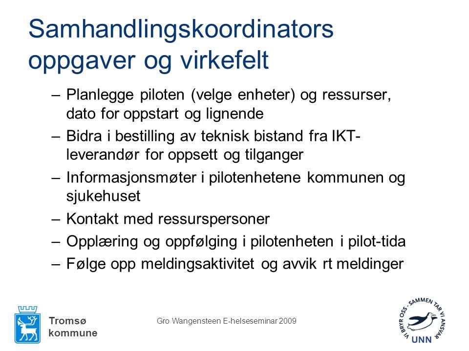 Tromsø kommune Gro Wangensteen E-helseseminar 2009 Samhandlingskoordinators oppgaver og virkefelt –Planlegge piloten (velge enheter) og ressurser, dat