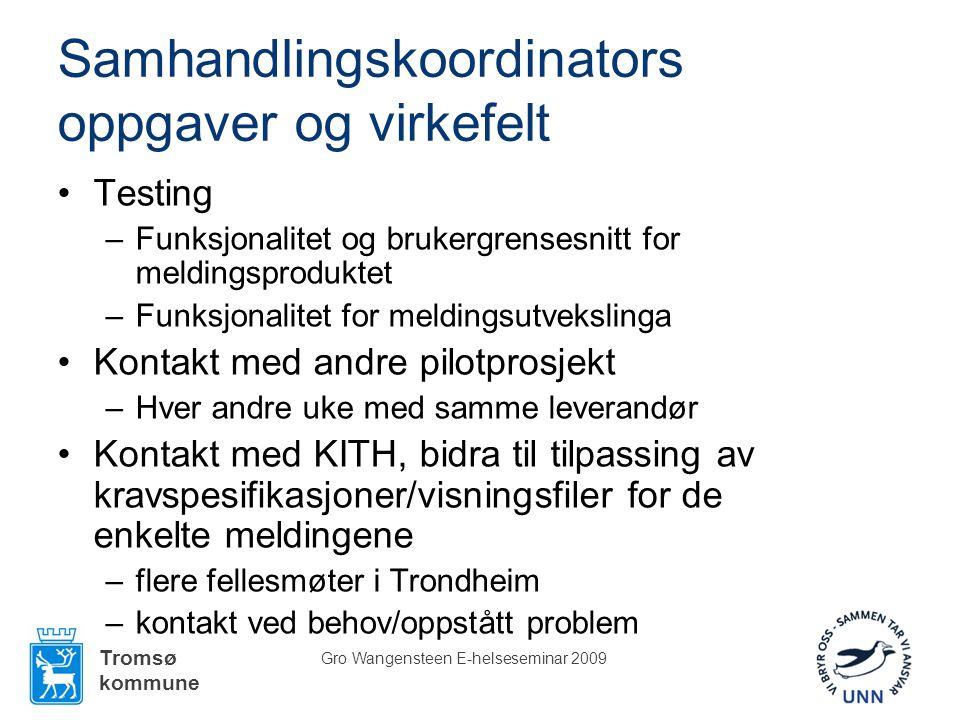 Tromsø kommune Gro Wangensteen E-helseseminar 2009 Samhandlingskoordinators oppgaver og virkefelt •Testing –Funksjonalitet og brukergrensesnitt for me