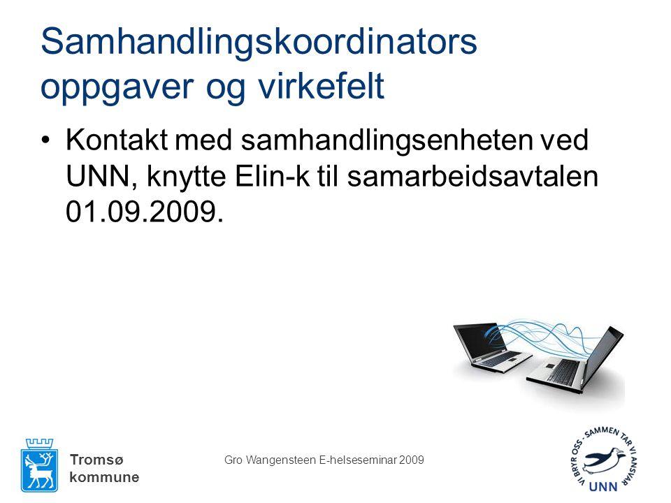 Tromsø kommune Gro Wangensteen E-helseseminar 2009 Samhandlingskoordinators oppgaver og virkefelt •Kontakt med samhandlingsenheten ved UNN, knytte Elin-k til samarbeidsavtalen 01.09.2009.