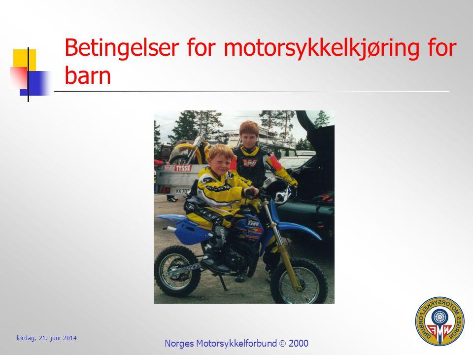 lørdag, 21. juni 2014 Norges Motorsykkelforbund  2000 Betingelser for motorsykkelkjøring for barn