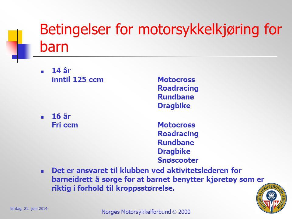 lørdag, 21. juni 2014 Norges Motorsykkelforbund  2000 Betingelser for motorsykkelkjøring for barn  14 år inntil 125 ccmMotocross Roadracing Rundbane
