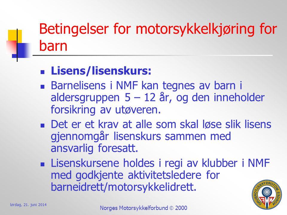 lørdag, 21. juni 2014 Norges Motorsykkelforbund  2000 Betingelser for motorsykkelkjøring for barn  Lisens/lisenskurs:  Barnelisens i NMF kan tegnes
