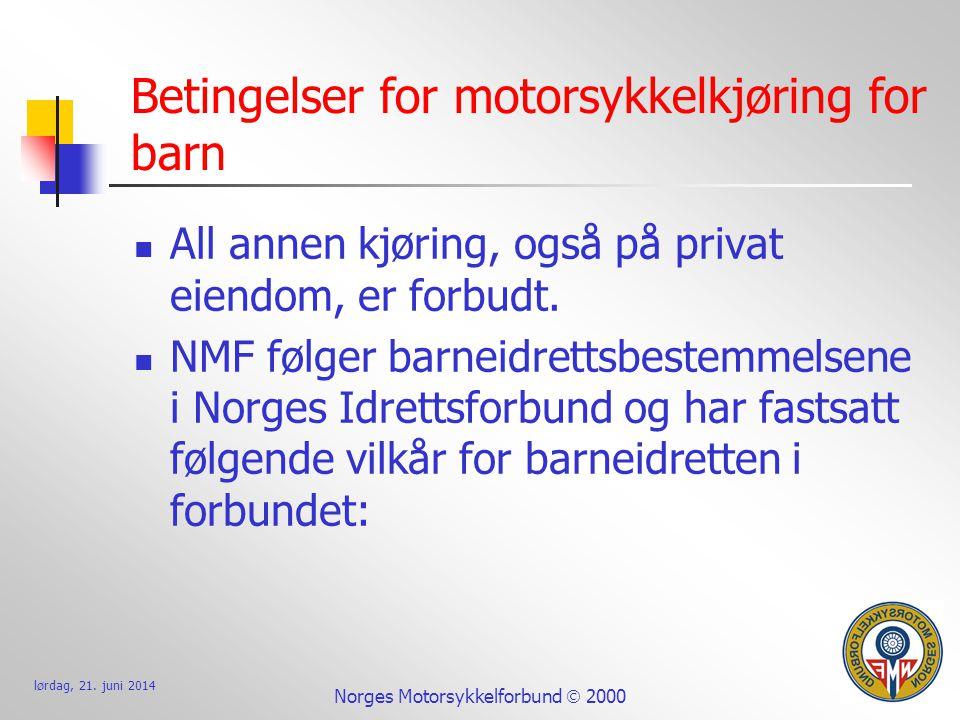 lørdag, 21. juni 2014 Norges Motorsykkelforbund  2000 Betingelser for motorsykkelkjøring for barn  All annen kjøring, også på privat eiendom, er for