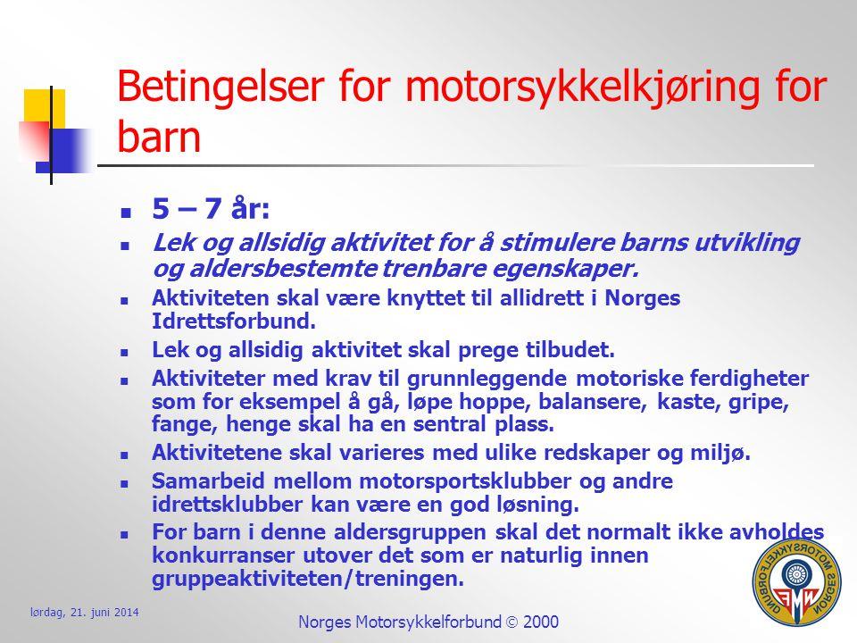 lørdag, 21. juni 2014 Norges Motorsykkelforbund  2000 Betingelser for motorsykkelkjøring for barn  5 – 7 år:  Lek og allsidig aktivitet for å stimu