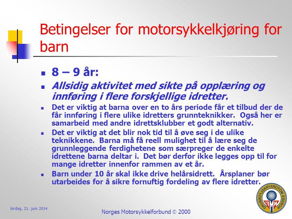 lørdag, 21. juni 2014 Norges Motorsykkelforbund  2000 Betingelser for motorsykkelkjøring for barn  8 – 9 år:  Allsidig aktivitet med sikte på opplæ