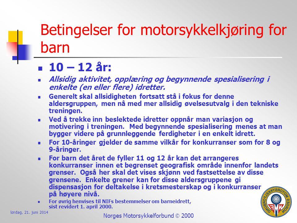 lørdag, 21. juni 2014 Norges Motorsykkelforbund  2000 Betingelser for motorsykkelkjøring for barn  10 – 12 år:  Allsidig aktivitet, opplæring og be