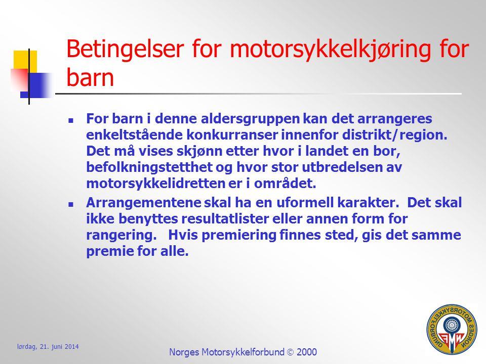 lørdag, 21. juni 2014 Norges Motorsykkelforbund  2000 Betingelser for motorsykkelkjøring for barn  For barn i denne aldersgruppen kan det arrangeres