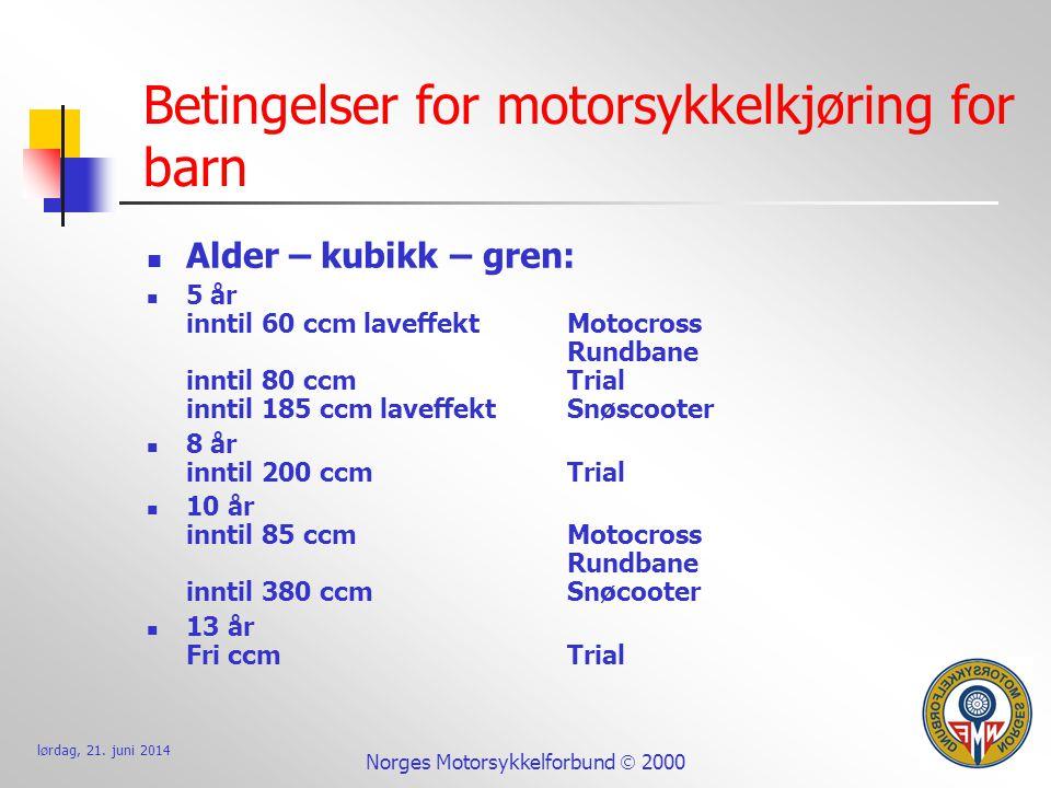 lørdag, 21. juni 2014 Norges Motorsykkelforbund  2000 Betingelser for motorsykkelkjøring for barn  Alder – kubikk – gren:  5 år inntil 60 ccm lavef