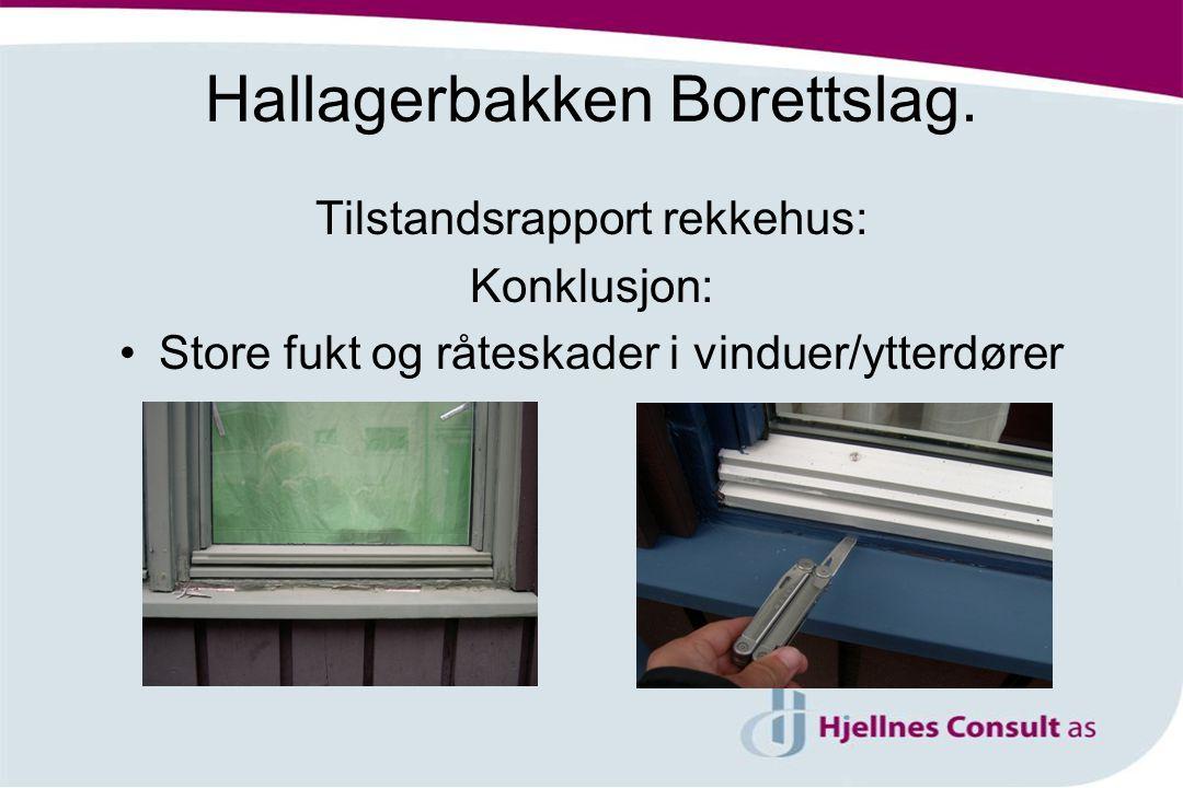 Hallagerbakken Borettslag. Tilstandsrapport rekkehus: Konklusjon: •Store fukt og råteskader i vinduer/ytterdører