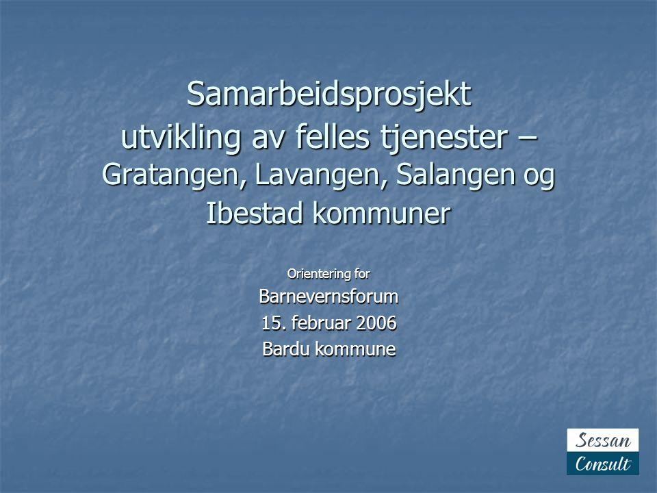 Samarbeidsprosjekt utvikling av felles tjenester – Gratangen, Lavangen, Salangen og Ibestad kommuner Orientering for Barnevernsforum 15.