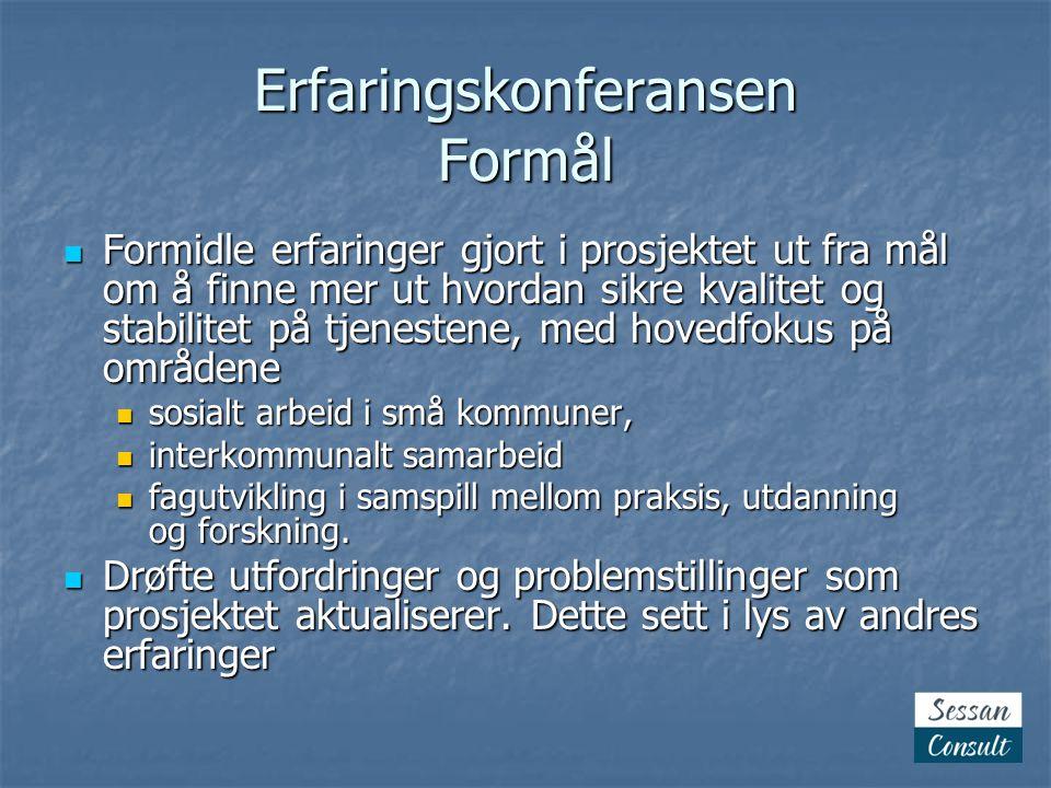 Erfaringskonferansen Formål  Formidle erfaringer gjort i prosjektet ut fra mål om å finne mer ut hvordan sikre kvalitet og stabilitet på tjenestene, med hovedfokus på områdene  sosialt arbeid i små kommuner,  interkommunalt samarbeid  interkommunalt samarbeid  fagutvikling i samspill mellom praksis, utdanning og forskning.