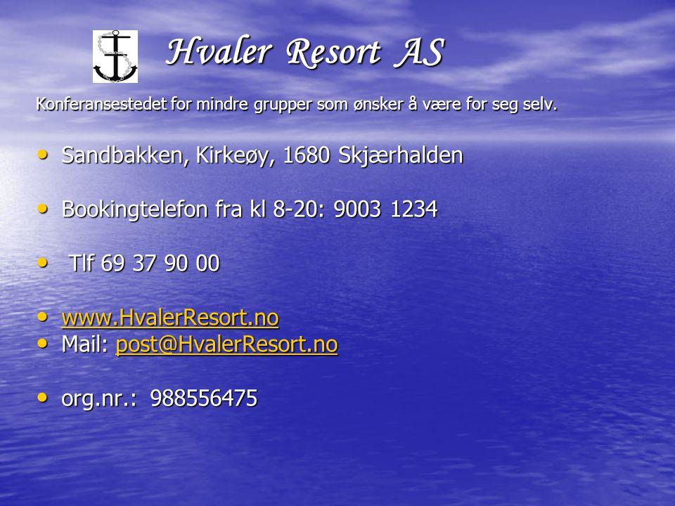 Hvaler Resort AS Hvaler Resort AS Konferansestedet for mindre grupper som ønsker å være for seg selv. • Sandbakken, Kirkeøy, 1680 Skjærhalden • Bookin