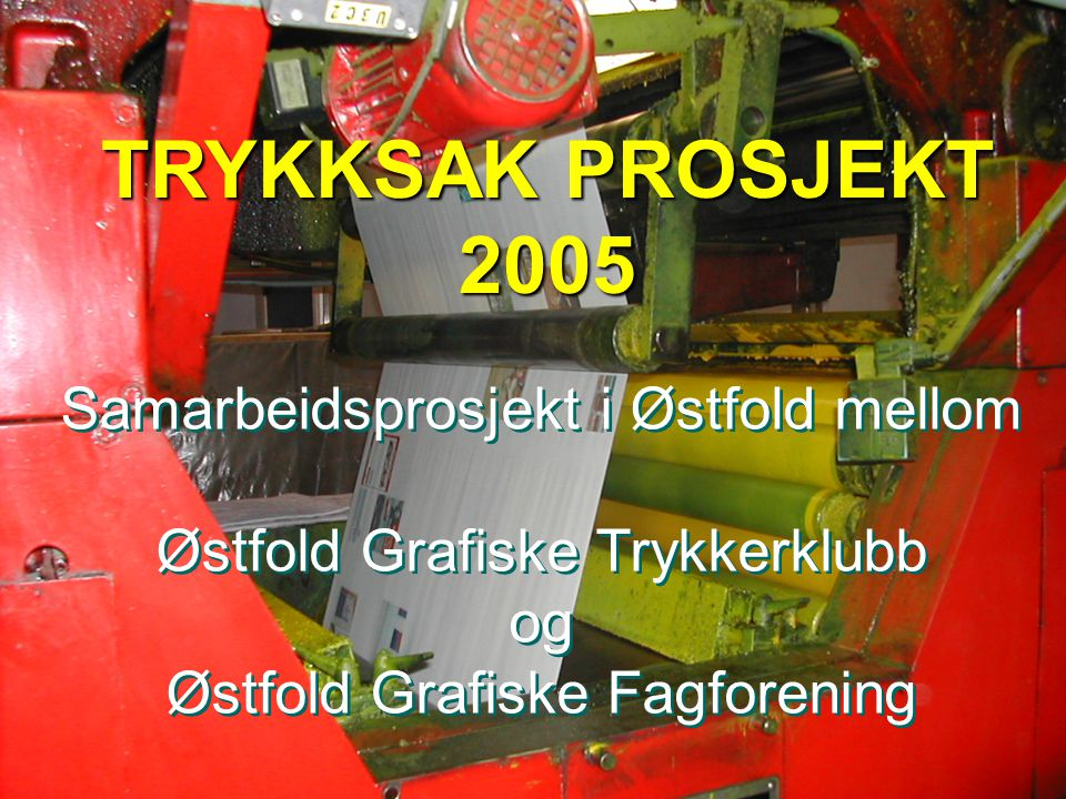 TRYKKSAK PROSJEKT 2005 Kartlegging prosjekt for reklametrykksaker i Østfold Kartlegging prosjekt for reklametrykksaker i Østfold  Østfold Grafiske Trykkerklubb startet et kartleggingsprosjekt i samarbeid med Østfold Grafiske Fagforening i mai/ juni 2005 som skulle ta for seg reklametrykksaker produsert i utlandet.