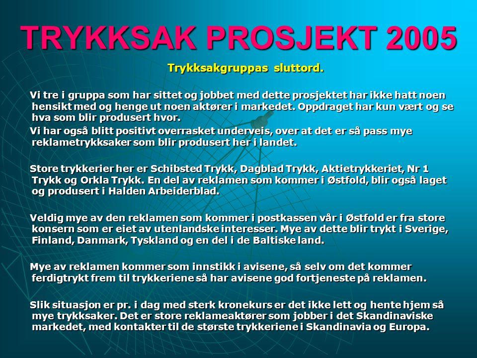TRYKKSAK PROSJEKT 2005 Trykksakgruppas sluttord. Trykksakgruppas sluttord.