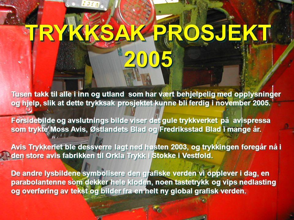 TRYKKSAK PROSJEKT 2005 Tusen takk til alle i inn og utland som har vært behjelpelig med opplysninger og hjelp, slik at dette trykksak prosjektet kunne