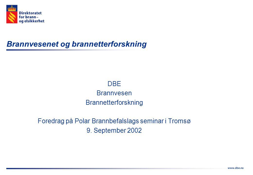 www.dbe.no Brannvesenet og brannetterforskning DBE Brannvesen Brannetterforskning Foredrag på Polar Brannbefalslags seminar i Tromsø 9. September 2002