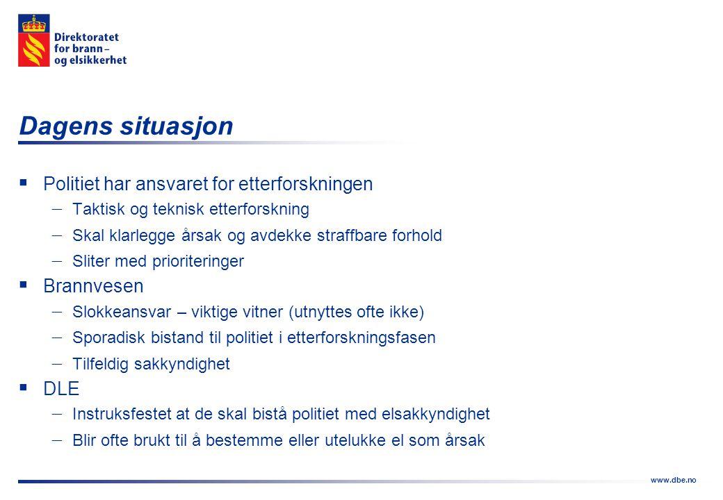 www.dbe.no Dagens situasjon  Politiet har ansvaret for etterforskningen  Taktisk og teknisk etterforskning  Skal klarlegge årsak og avdekke straffb
