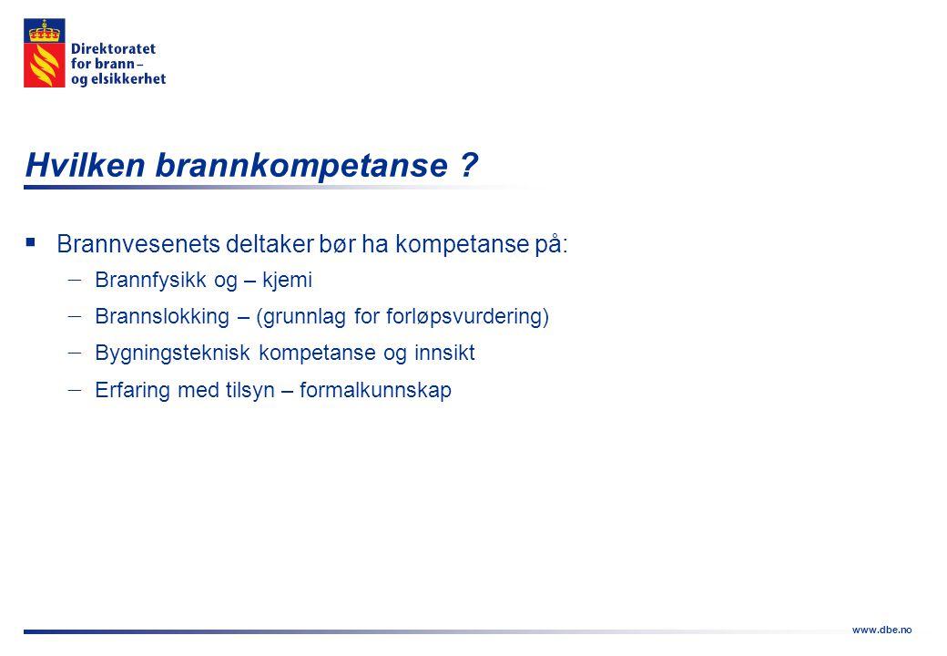 www.dbe.no Hvilken brannkompetanse ?  Brannvesenets deltaker bør ha kompetanse på:  Brannfysikk og – kjemi  Brannslokking – (grunnlag for forløpsvu