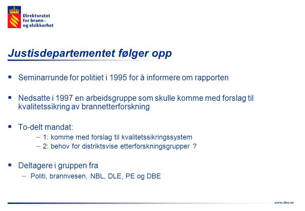 www.dbe.no Justisdepartementet følger opp  Seminarrunde for politiet i 1995 for å informere om rapporten  Nedsatte i 1997 en arbeidsgruppe som skull