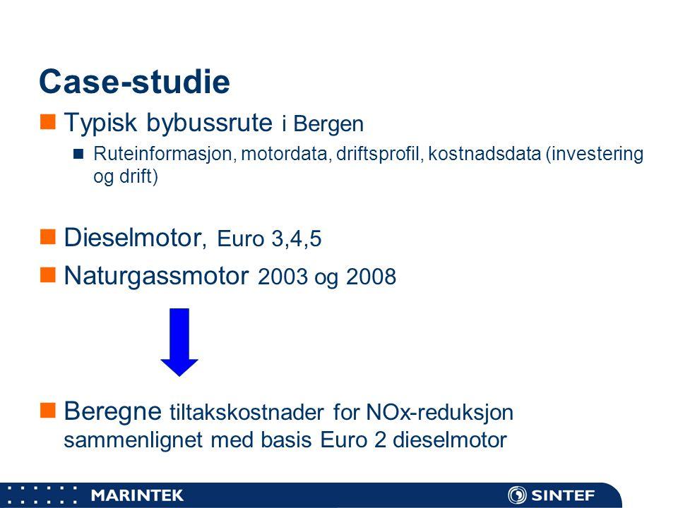 MARINTEK Buss-case  Basis – Euro 2 dieselmotor og dagens naturgassmotor  Kartlegging av rute og driftsprofil  Lengde: 27,7 km  Antall stoppesteder: 66  Kjøretid: 58-73 minutter  Årlig kjørelengde 113.000 km  Gj.snitts ytelse: 45 kW  Kostnadstall  Diesel: 6,50 kr/liter  Gass: 5,0 kr/ Sm 3  Euro 4: Investering NOK 150.000  Euro 5: Investering NOK 200.000  Investering gassbuss: NOK 500.000  Avskrivning: 10 år, 8% rente  Implementering av basisdata i beregningsverktøy  Effekt av teknologiutvikling