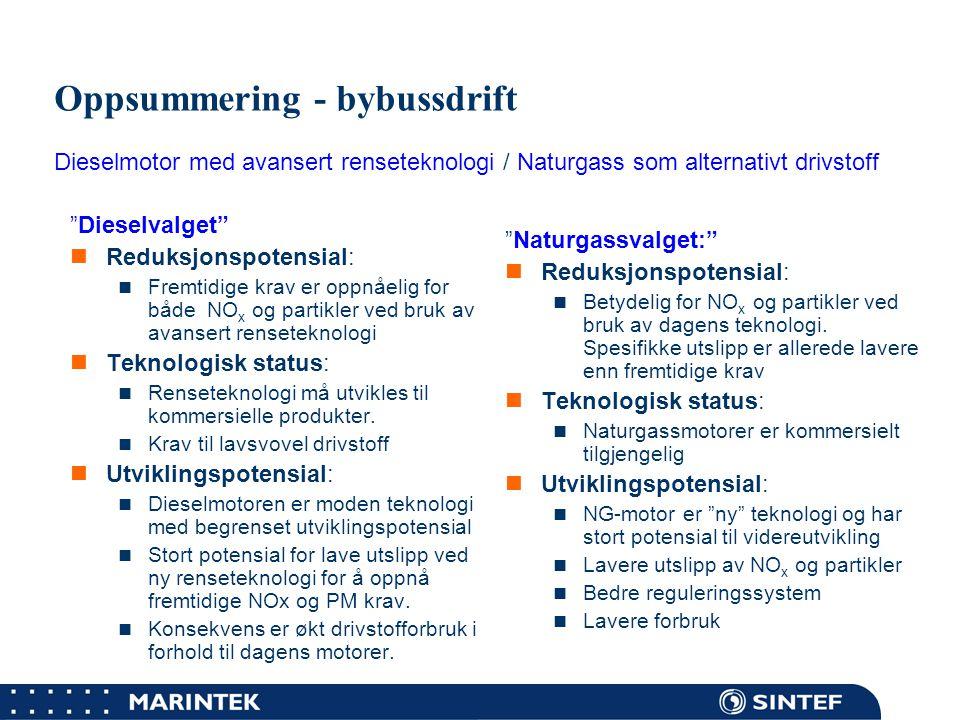 MARINTEK Konklusjoner  Dagens naturgassbusser gir høy NOx- og PM-reduksjon, men har høye tiltakskostnader  Det kreves betydelig utvikling av effektiv diesel renseteknologi for å tilfredstille Euro 5.